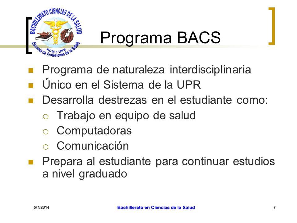 5/7/2014 Bachillerato en Ciencias de la Salud -7- Programa BACS Programa de naturaleza interdisciplinaria Único en el Sistema de la UPR Desarrolla des