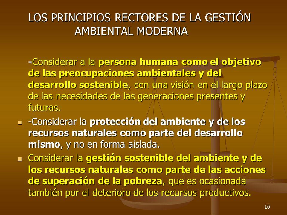 LOS PRINCIPIOS RECTORES DE LA GESTIÓN AMBIENTAL MODERNA -Considerar a la persona humana como el objetivo de las preocupaciones ambientales y del desar