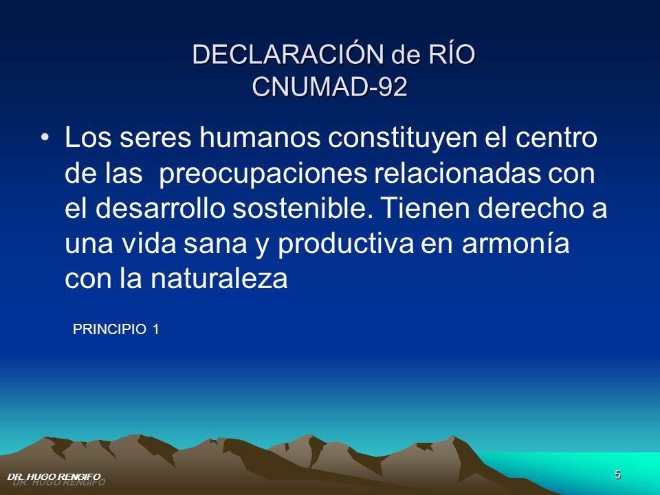 DECLARACIÓN de RÍO CNUMAD-92 DECLARACIÓN de RÍO CNUMAD-92 Los seres humanos constituyen el centro de las preocupaciones relacionadas con el desarrollo