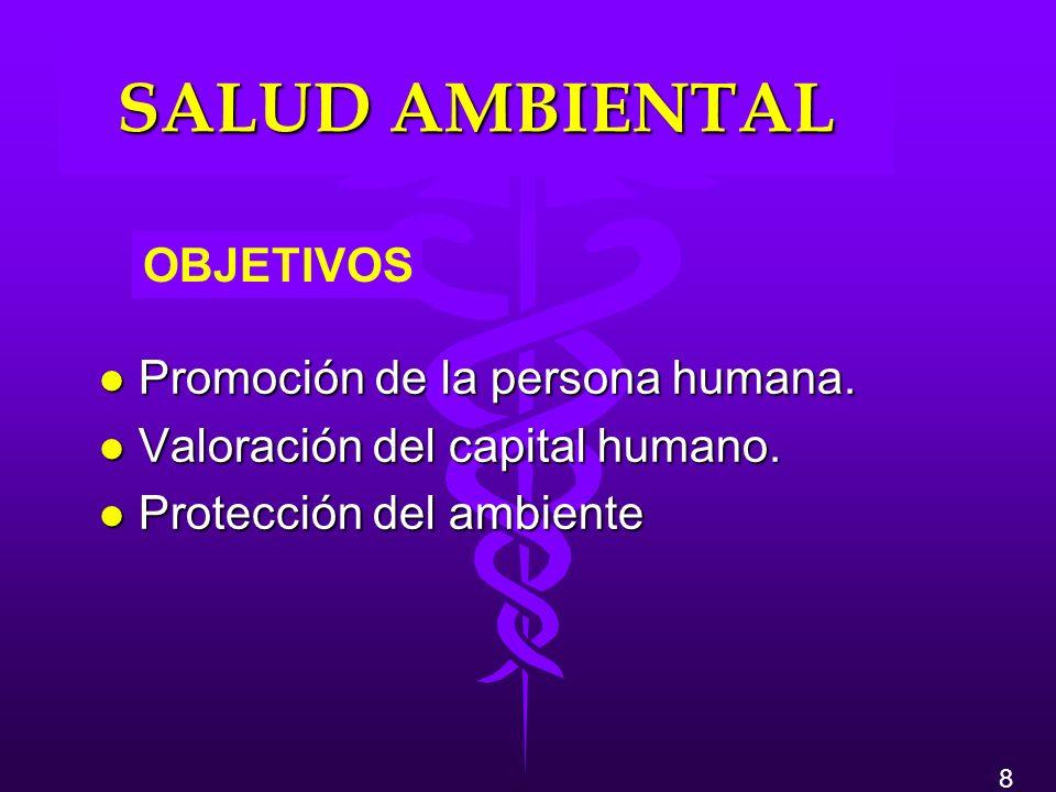 SALUD AMBIENTAL l Promoción de la persona humana. l Valoración del capital humano. l Protección del ambiente 8 OBJETIVOS