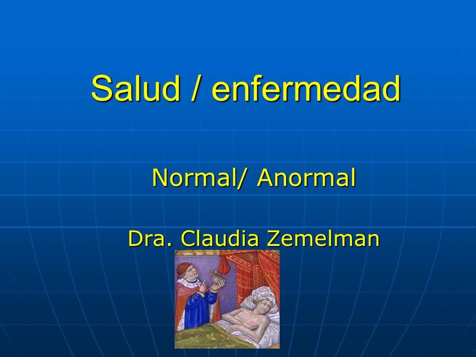 Salud / enfermedad Normal/ Anormal Dra. Claudia Zemelman