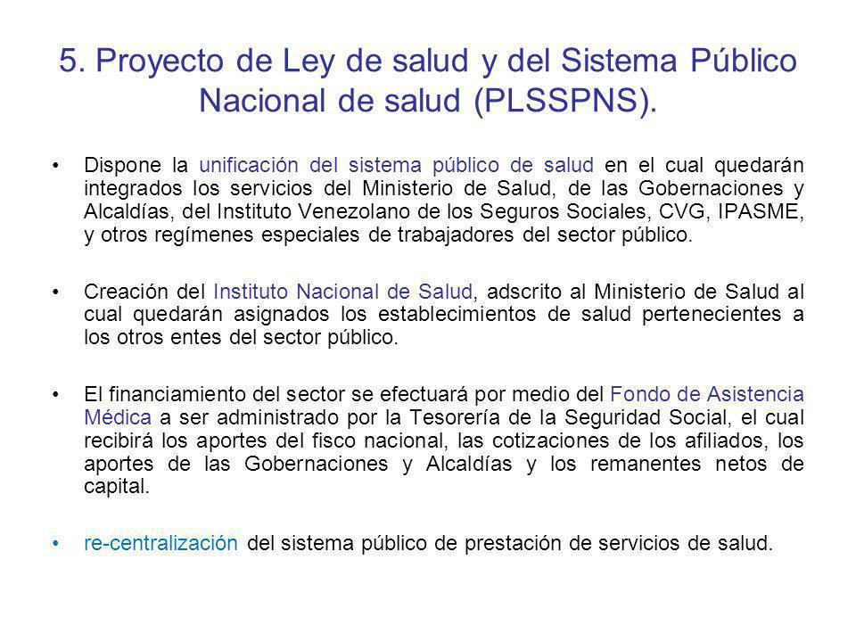 5. Proyecto de Ley de salud y del Sistema Público Nacional de salud (PLSSPNS). Dispone la unificación del sistema público de salud en el cual quedarán
