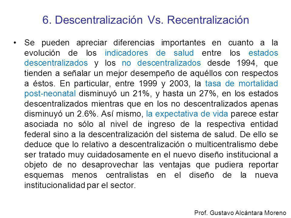 6. Descentralización Vs. Recentralización Se pueden apreciar diferencias importantes en cuanto a la evolución de los indicadores de salud entre los es