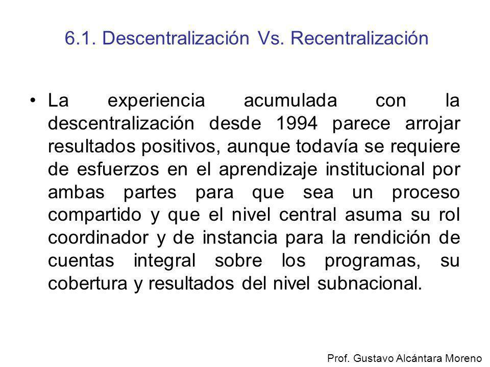 6.1. Descentralización Vs. Recentralización La experiencia acumulada con la descentralización desde 1994 parece arrojar resultados positivos, aunque t
