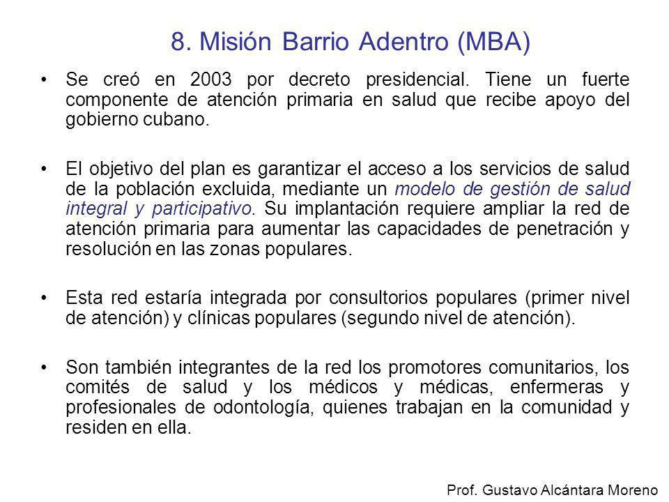 8. Misión Barrio Adentro (MBA) Se creó en 2003 por decreto presidencial. Tiene un fuerte componente de atención primaria en salud que recibe apoyo del
