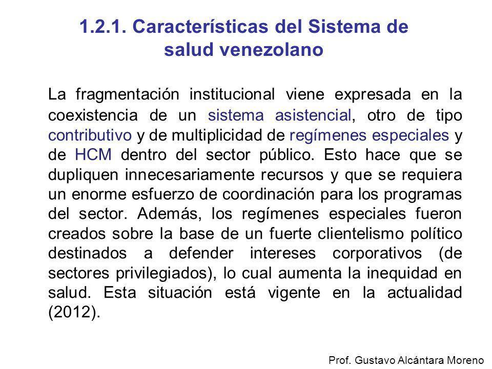 1.2.1. Características del Sistema de salud venezolano La fragmentación institucional viene expresada en la coexistencia de un sistema asistencial, ot