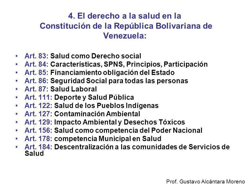 4. El derecho a la salud en la Constitución de la República Bolivariana de Venezuela: Art. 83: Salud como Derecho social Art. 84: Características, SPN