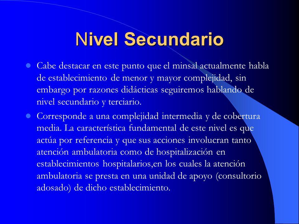 Nivel Secundario Cabe destacar en este punto que el minsal actualmente habla de establecimiento de menor y mayor complejidad, sin embargo por razones