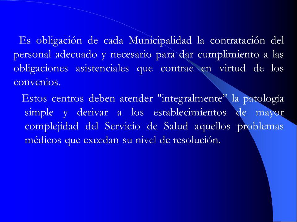 Es obligación de cada Municipalidad la contratación del personal adecuado y necesario para dar cumplimiento a las obligaciones asistenciales que contr