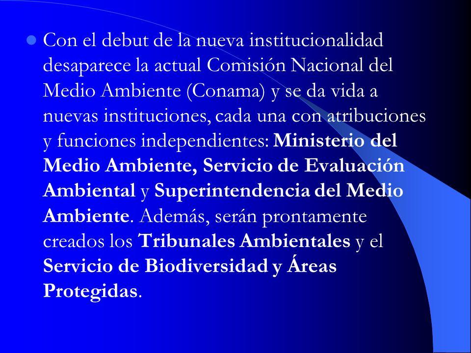 Con el debut de la nueva institucionalidad desaparece la actual Comisión Nacional del Medio Ambiente (Conama) y se da vida a nuevas instituciones, cad
