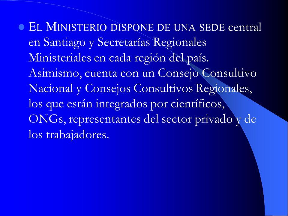 E L M INISTERIO DISPONE DE UNA SEDE central en Santiago y Secretarías Regionales Ministeriales en cada región del país. Asimismo, cuenta con un Consej