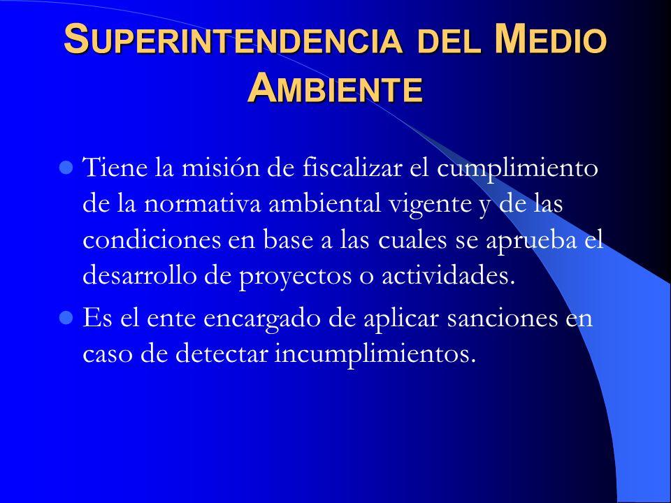 S UPERINTENDENCIA DEL M EDIO A MBIENTE Tiene la misión de fiscalizar el cumplimiento de la normativa ambiental vigente y de las condiciones en base a