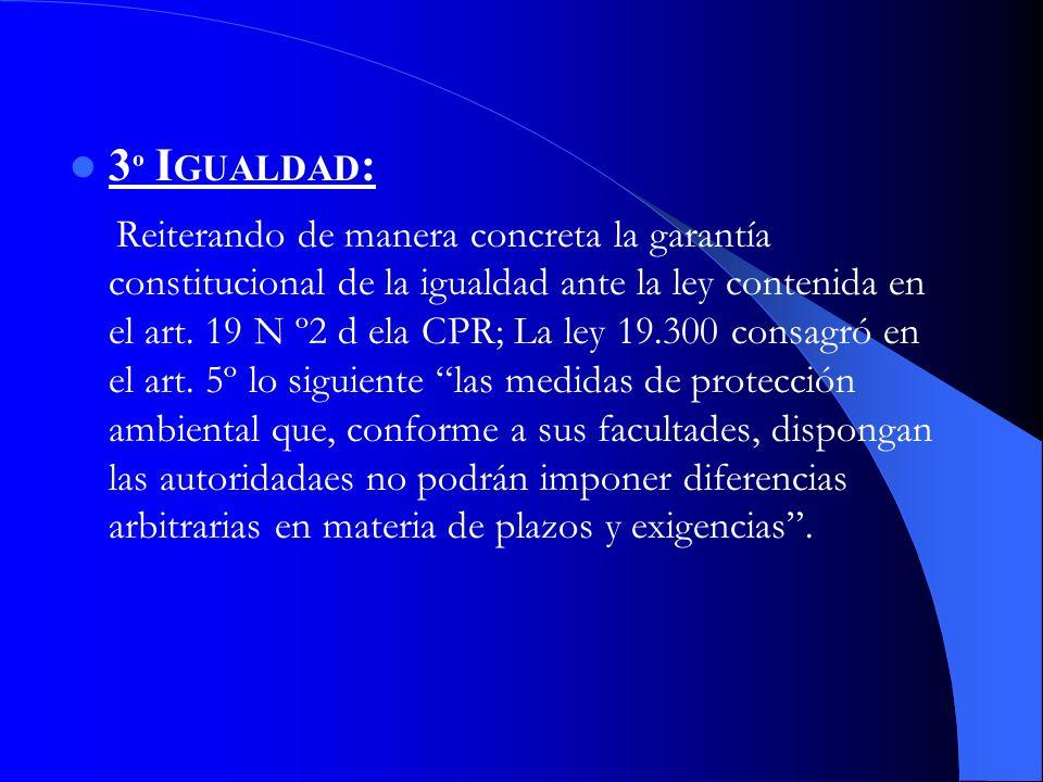 3 º I GUALDAD : Reiterando de manera concreta la garantía constitucional de la igualdad ante la ley contenida en el art. 19 N º2 d ela CPR; La ley 19.