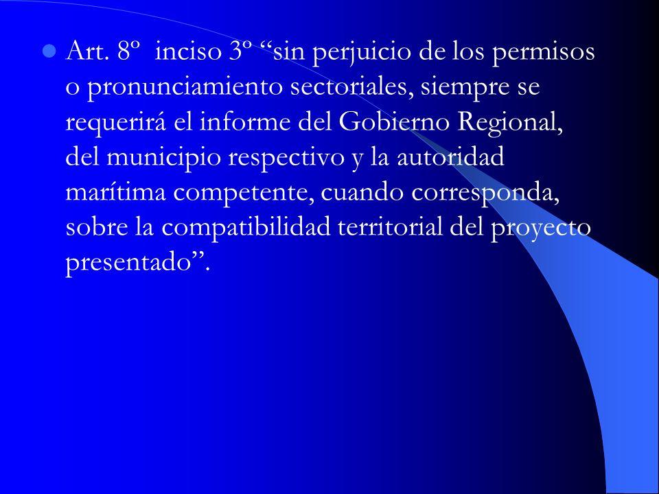 Art. 8º inciso 3º sin perjuicio de los permisos o pronunciamiento sectoriales, siempre se requerirá el informe del Gobierno Regional, del municipio re