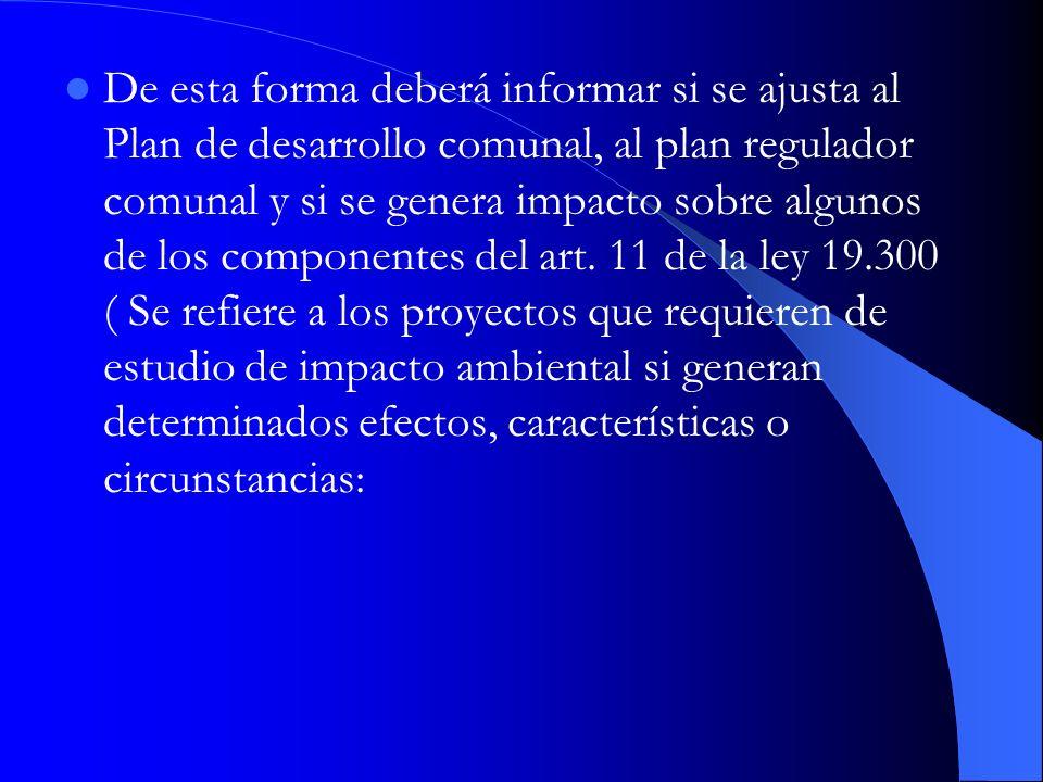 De esta forma deberá informar si se ajusta al Plan de desarrollo comunal, al plan regulador comunal y si se genera impacto sobre algunos de los compon