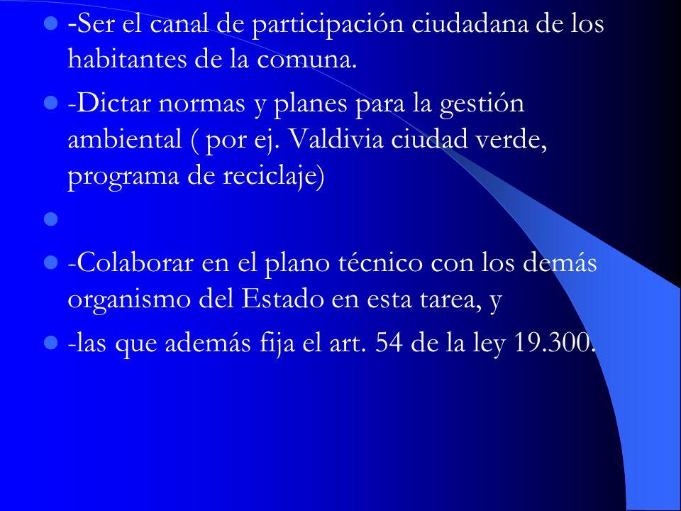 - Ser el canal de participación ciudadana de los habitantes de la comuna. -Dictar normas y planes para la gestión ambiental ( por ej. Valdivia ciudad