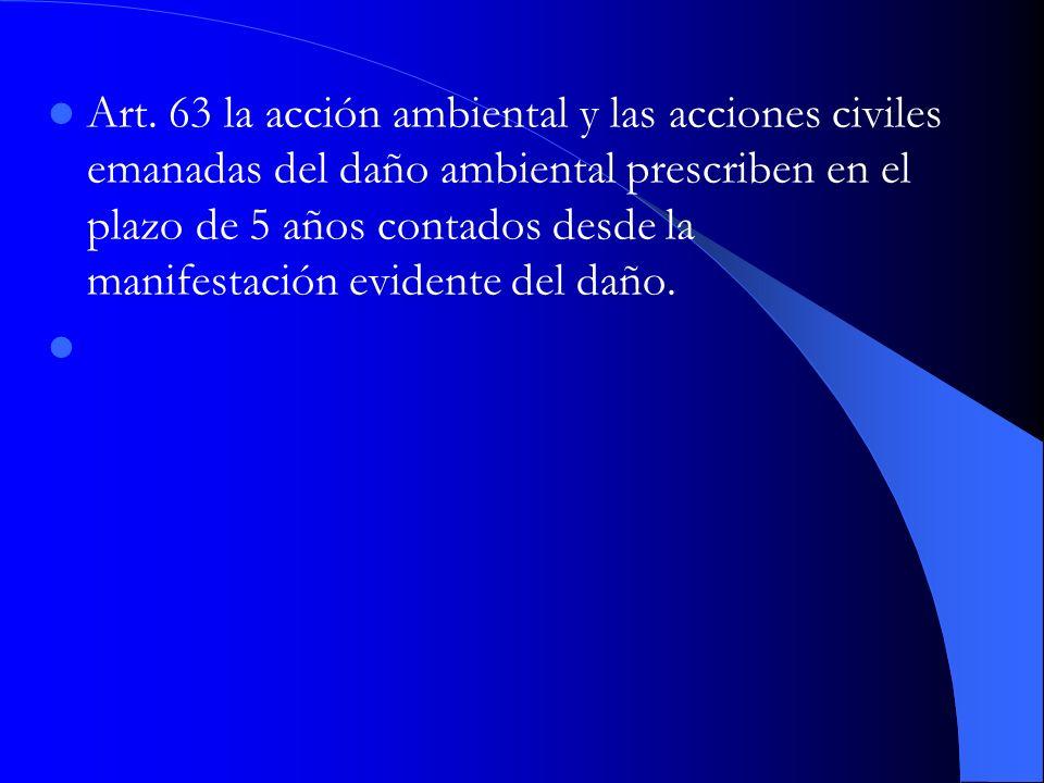 Art. 63 la acción ambiental y las acciones civiles emanadas del daño ambiental prescriben en el plazo de 5 años contados desde la manifestación eviden