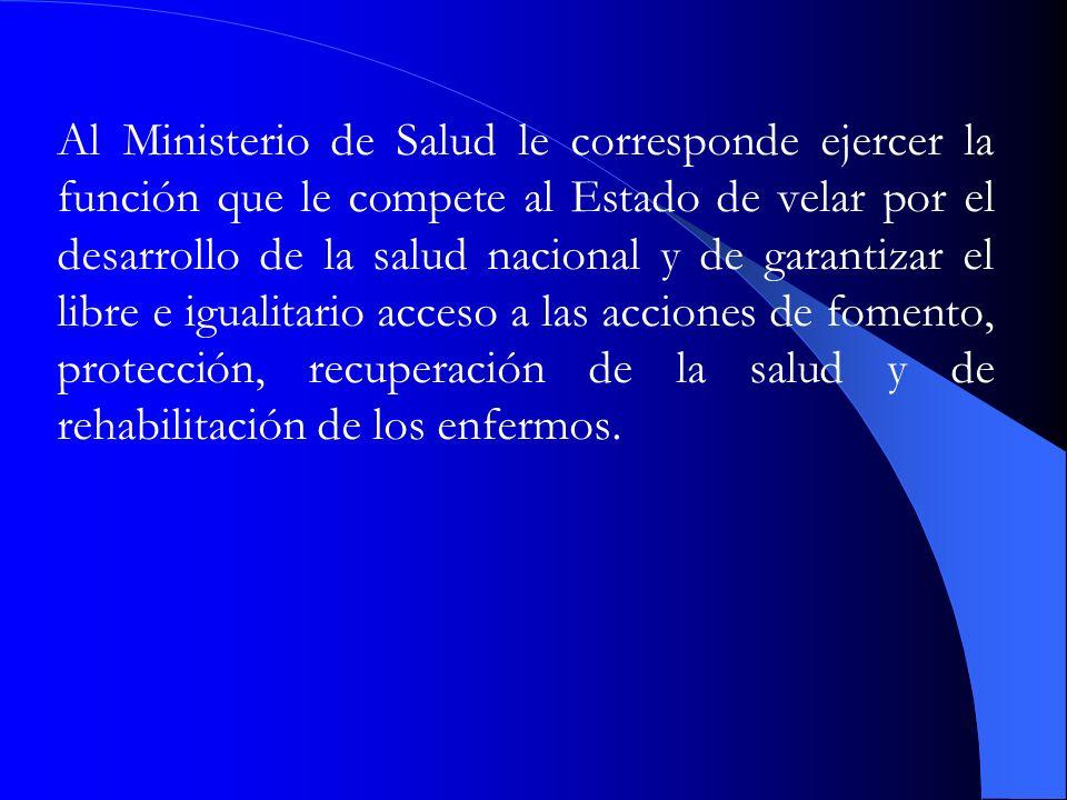Al Ministerio de Salud le corresponde ejercer la función que le compete al Estado de velar por el desarrollo de la salud nacional y de garantizar el l