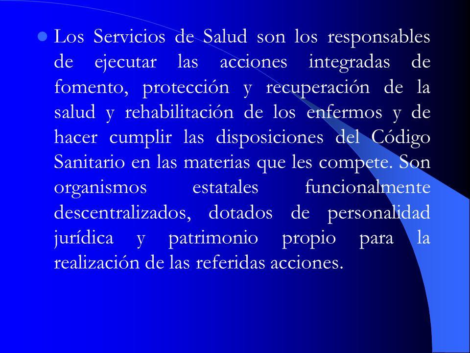 Los Servicios de Salud son los responsables de ejecutar las acciones integradas de fomento, protección y recuperación de la salud y rehabilitación de