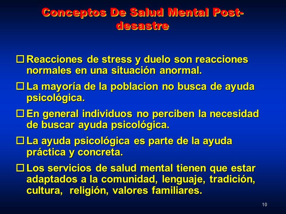 10 Conceptos De Salud Mental Post- desastre oReacciones de stress y duelo son reacciones normales en una situación anormal. oLa mayoría de la poblacio