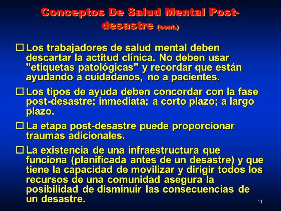 11 Conceptos De Salud Mental Post- desastre (cont.) oLos trabajadores de salud mental deben descartar la actitud clínica. No deben usar