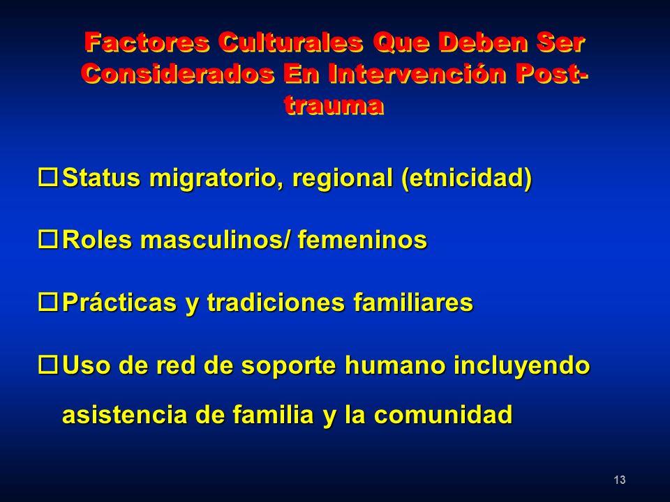 13 Factores Culturales Que Deben Ser Considerados En Intervención Post- trauma oStatus migratorio, regional (etnicidad) oRoles masculinos/ femeninos o