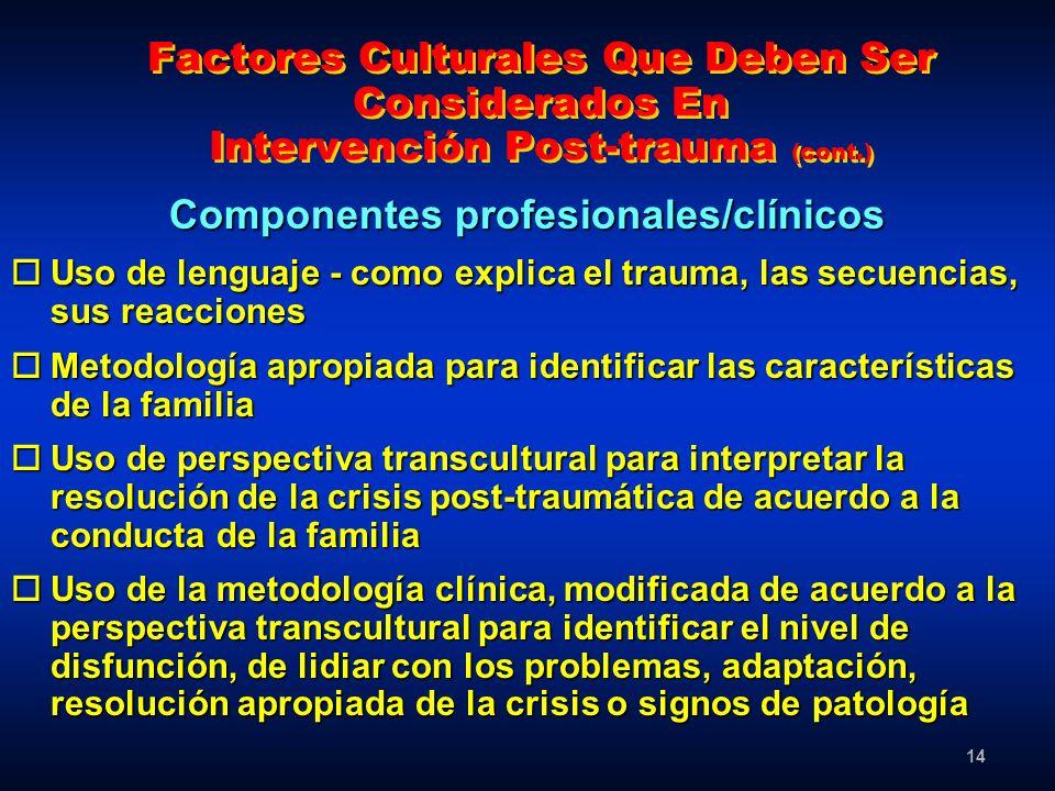 14 Factores Culturales Que Deben Ser Considerados En Intervención Post-trauma (cont.) Componentes profesionales/clínicos oUso de lenguaje - como expli