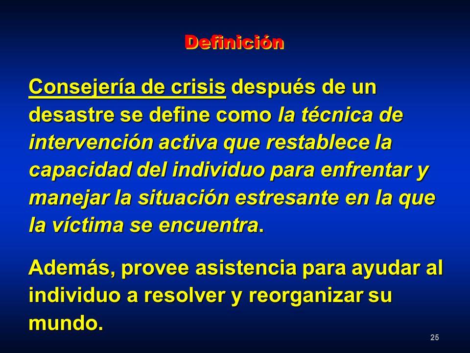 25 Consejería de crisis después de un desastre se define como la técnica de intervención activa que restablece la capacidad del individuo para enfrent