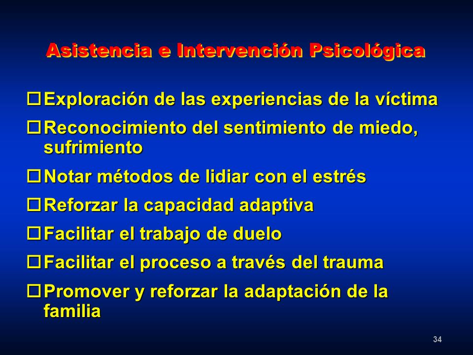 34 Asistencia e Intervención Psicológica oExploración de las experiencias de la víctima oReconocimiento del sentimiento de miedo, sufrimiento oNotar m