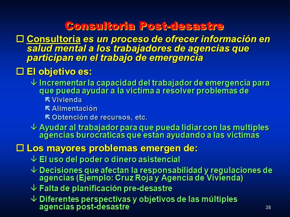 38 Consultoria Post-desastre oConsultoría es un proceso de ofrecer información en salud mental a los trabajadores de agencias que participan en el tra