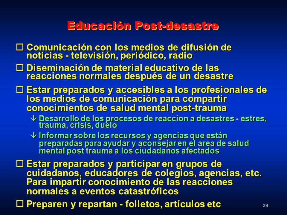 39 Educación Post-desastre oComunicación con los medios de difusión de noticias - televisión, periódico, radio oDiseminación de material educativo de