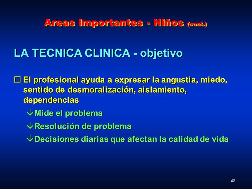43 Areas Importantes - Niños (cont.) LA TECNICA CLINICA - objetivo oEl profesional ayuda a expresar la angustia, miedo, sentido de desmoralización, ai
