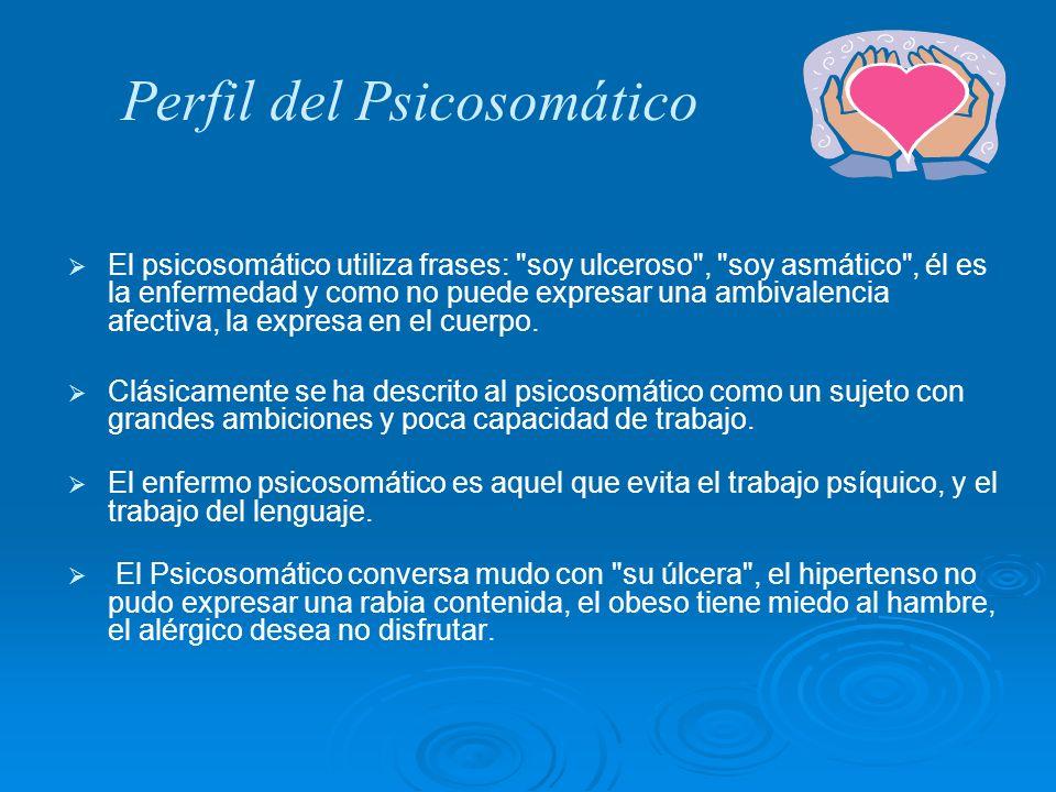 Perfil del Psicosomático El psicosomático utiliza frases: