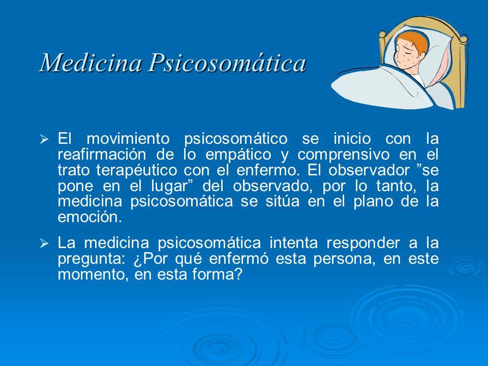 Medicina Psicosomática Medicina Psicosomática El movimiento psicosomático se inicio con la reafirmación de lo empático y comprensivo en el trato terap