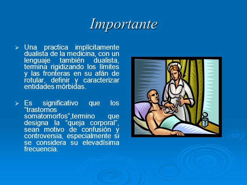 Importante Una practica implícitamente dualista de la medicina, con un lenguaje también dualista, termina rigidizando los límites y las fronteras en s
