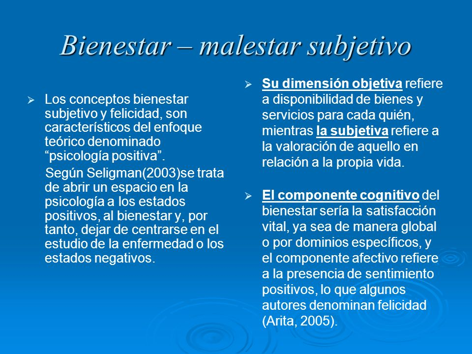 Bienestar – malestar subjetivo Los conceptos bienestar subjetivo y felicidad, son característicos del enfoque teórico denominado psicología positiva.