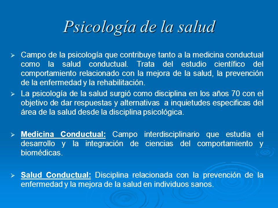Psicología de la salud Campo de la psicología que contribuye tanto a la medicina conductual como la salud conductual. Trata del estudio científico del