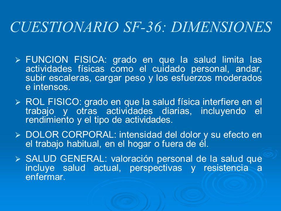 CUESTIONARIO SF-36: DIMENSIONES FUNCION FISICA: grado en que la salud limita las actividades físicas como el cuidado personal, andar, subir escaleras,