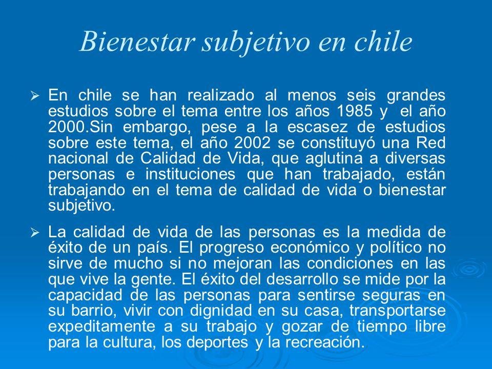 Bienestar subjetivo en chile En chile se han realizado al menos seis grandes estudios sobre el tema entre los años 1985 y el año 2000.Sin embargo, pes