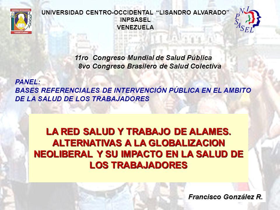 UNIVERSIDAD CENTRO-OCCIDENTAL LISANDRO ALVARADO INPSASELVENEZUELA Francisco González R. LA RED SALUD Y TRABAJO DE ALAMES. ALTERNATIVAS A LA GLOBALIZAC