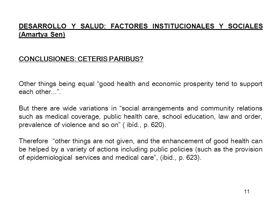 DESARROLLO Y SALUD: FACTORES INSTITUCIONALES Y SOCIALES (Amartya Sen) CONCLUSIONES: CETERIS PARIBUS? Other things being equal good health and economic