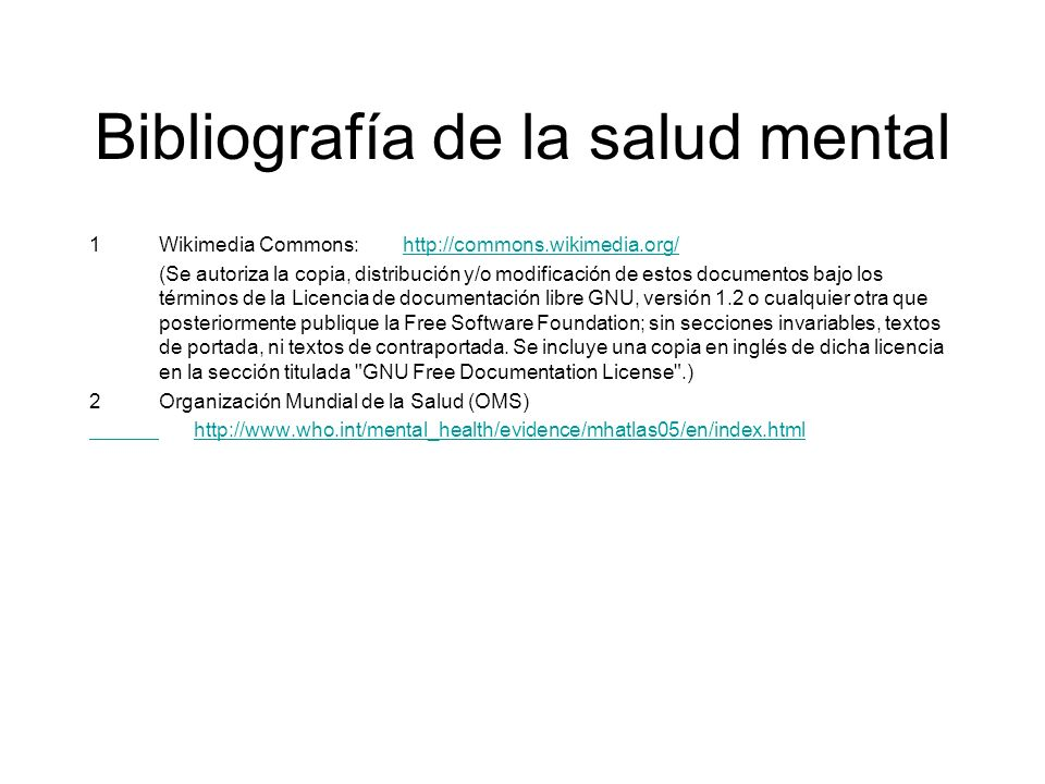 Bibliografía de la salud mental 1Wikimedia Commons:http://commons.wikimedia.org/http://commons.wikimedia.org/ (Se autoriza la copia, distribución y/o