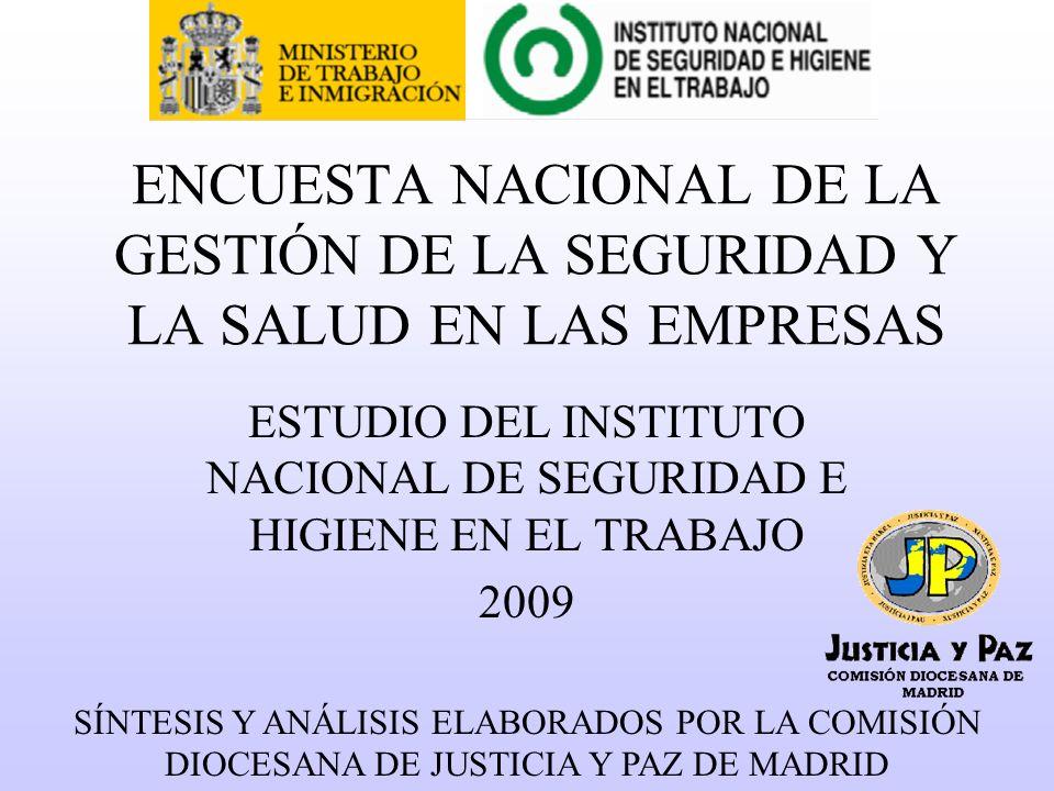 ENCUESTA NACIONAL DE LA GESTIÓN DE LA SEGURIDAD Y LA SALUD EN LAS EMPRESAS SÍNTESIS Y ANÁLISIS ELABORADOS POR LA COMISIÓN DIOCESANA DE JUSTICIA Y PAZ DE MADRID ESTUDIO DEL INSTITUTO NACIONAL DE SEGURIDAD E HIGIENE EN EL TRABAJO 2009
