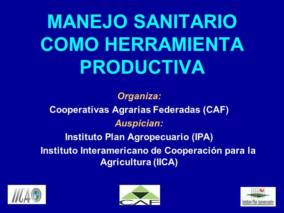 MANEJO SANITARIO COMO HERRAMIENTA PRODUCTIVA Organiza: Cooperativas Agrarias Federadas (CAF) Auspician: Instituto Plan Agropecuario (IPA) Instituto In