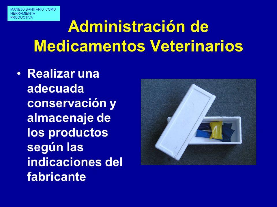 Administración de Medicamentos Veterinarios Realizar una adecuada conservación y almacenaje de los productos según las indicaciones del fabricante MAN