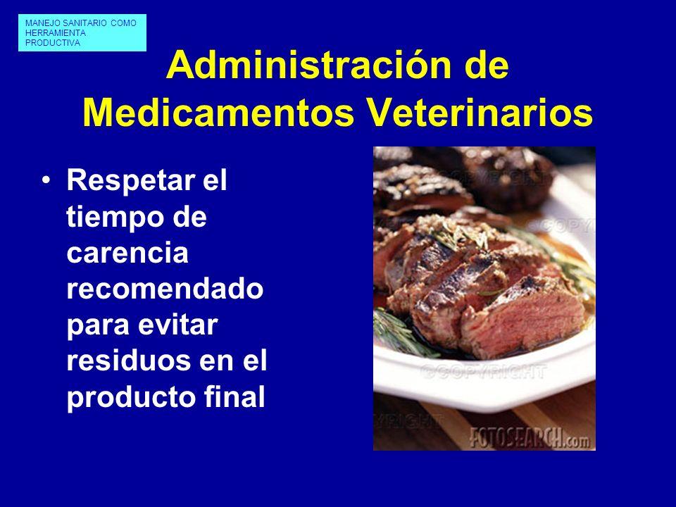 Administración de Medicamentos Veterinarios Respetar el tiempo de carencia recomendado para evitar residuos en el producto final MANEJO SANITARIO COMO
