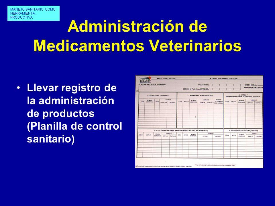 Administración de Medicamentos Veterinarios Llevar registro de la administración de productos (Planilla de control sanitario) MANEJO SANITARIO COMO HE