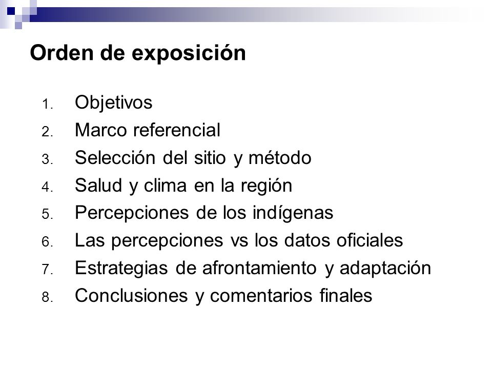 Orden de exposición 1. Objetivos 2. Marco referencial 3. Selección del sitio y método 4. Salud y clima en la región 5. Percepciones de los indígenas 6
