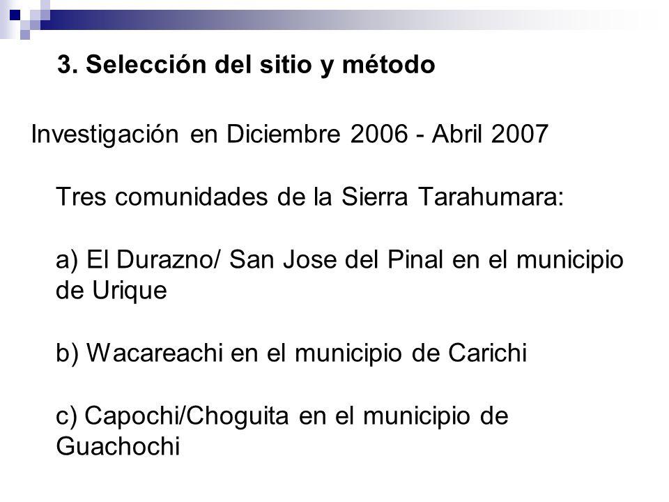 Investigación en Diciembre 2006 - Abril 2007 Tres comunidades de la Sierra Tarahumara: a) El Durazno/ San Jose del Pinal en el municipio de Urique b)