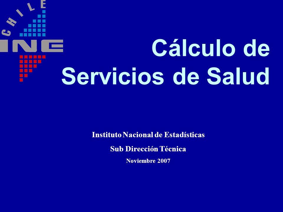 Cálculo de Servicios de Salud Instituto Nacional de Estadísticas Sub Dirección Técnica Noviembre 2007
